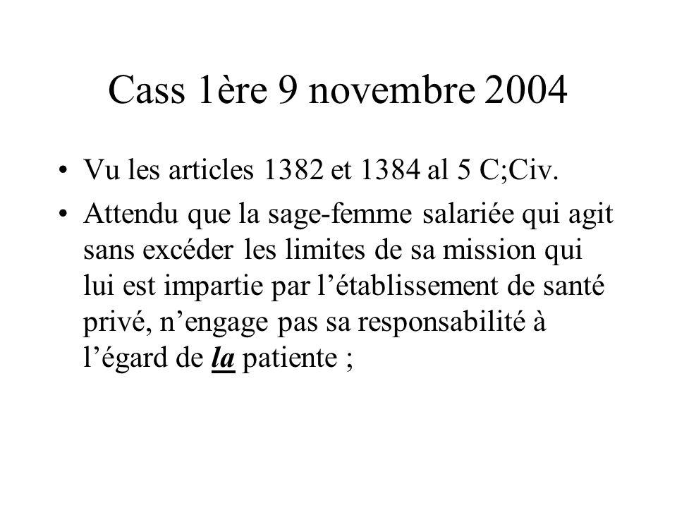 Cass 1ère 9 novembre 2004 Vu les articles 1382 et 1384 al 5 C;Civ. Attendu que la sage-femme salariée qui agit sans excéder les limites de sa mission