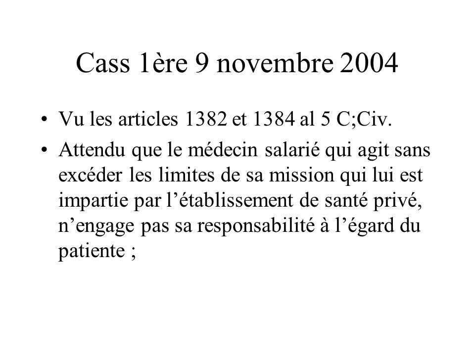 Cass 1ère 9 novembre 2004 Vu les articles 1382 et 1384 al 5 C;Civ. Attendu que le médecin salarié qui agit sans excéder les limites de sa mission qui