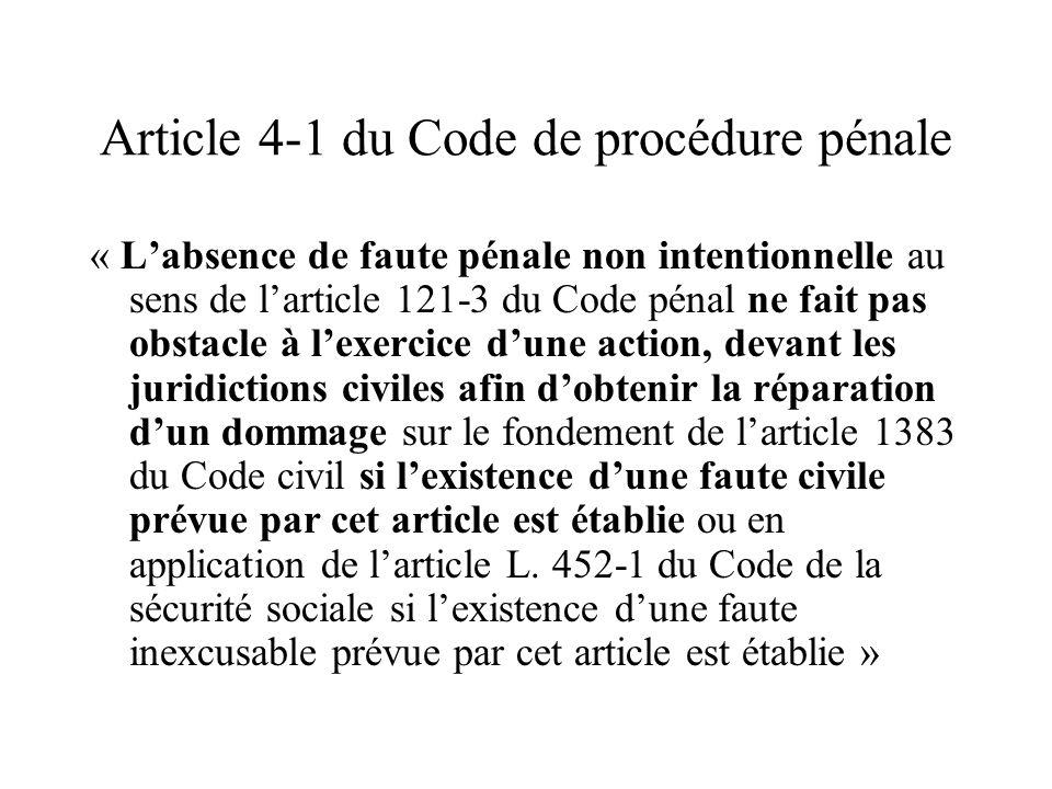 Article 4-1 du Code de procédure pénale « Labsence de faute pénale non intentionnelle au sens de larticle 121-3 du Code pénal ne fait pas obstacle à l