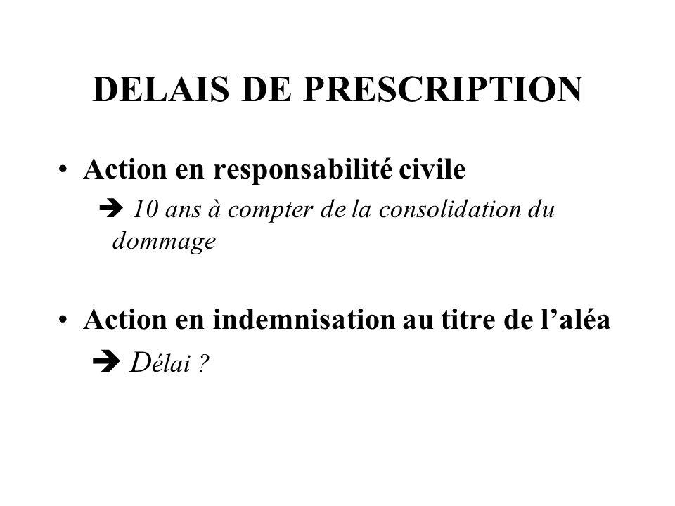 DELAIS DE PRESCRIPTION Action en responsabilité civile 10 ans à compter de la consolidation du dommage Action en indemnisation au titre de laléa D éla