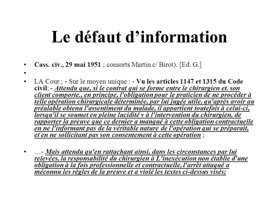 Le défaut dinformation Cass. civ., 29 mai 1951 ; consorts Martin c/ Birot). [Ed. G.] LA Cour ; - Sur le moyen unique : - Vu les articles 1147 et 1315