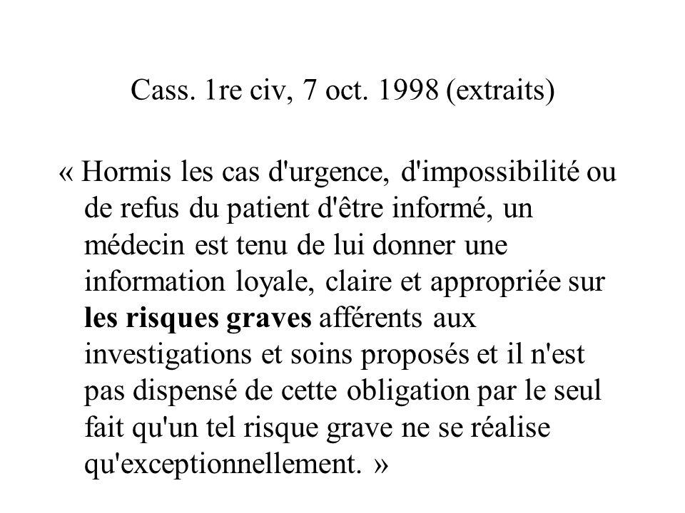 Cass. 1re civ, 7 oct. 1998 (extraits) « Hormis les cas d'urgence, d'impossibilité ou de refus du patient d'être informé, un médecin est tenu de lui do