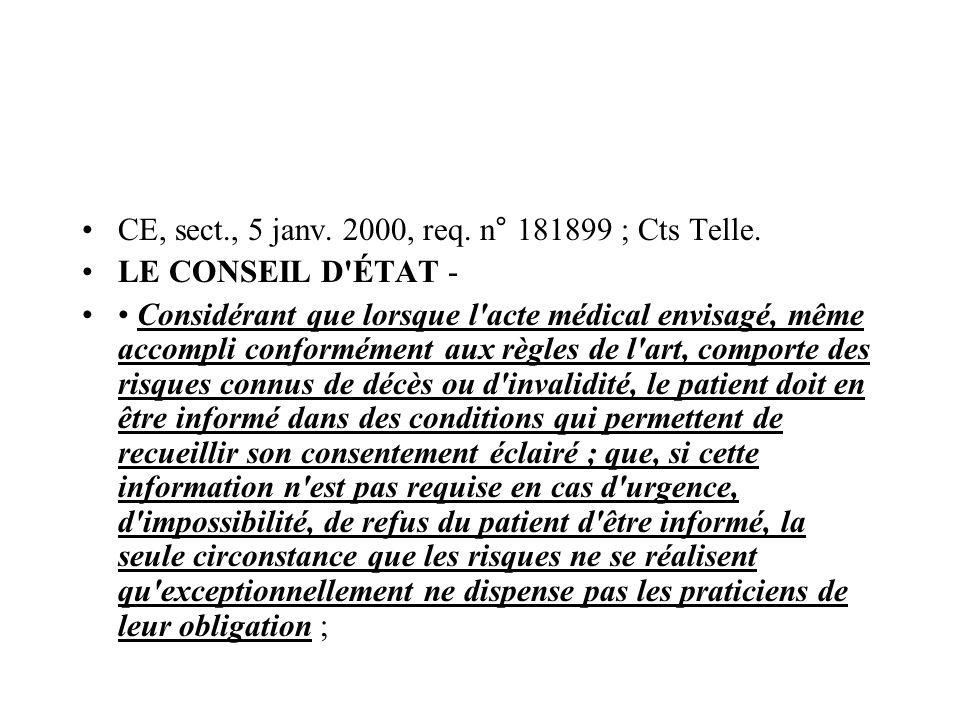 CE, sect., 5 janv. 2000, req. n° 181899 ; Cts Telle. LE CONSEIL D'ÉTAT - Considérant que lorsque l'acte médical envisagé, même accompli conformément a