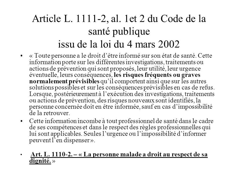Article L. 1111-2, al. 1et 2 du Code de la santé publique issu de la loi du 4 mars 2002 « Toute personne a le droit dêtre informé sur son état de sant