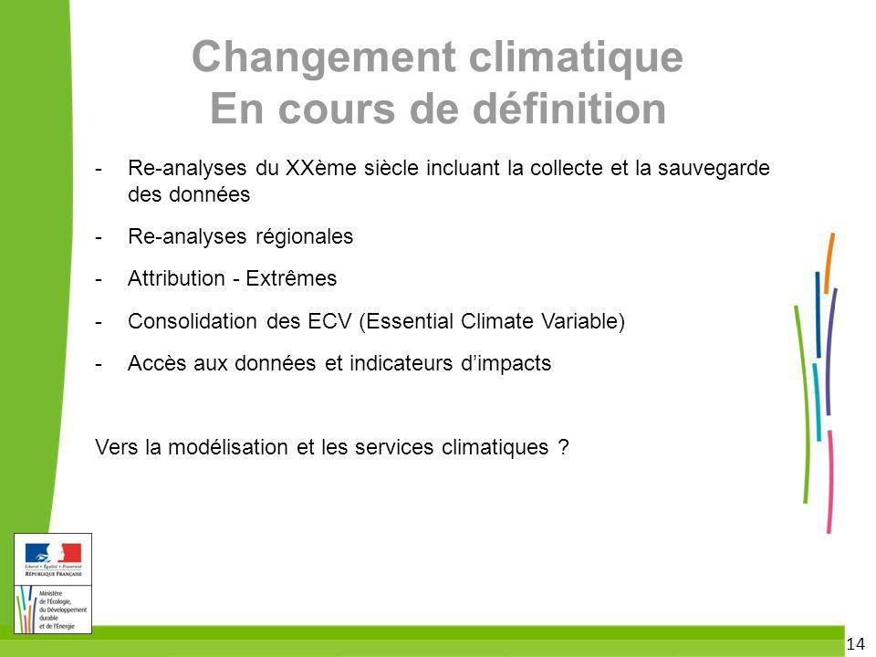 14 Changement climatique En cours de définition - Re-analyses du XXème siècle incluant la collecte et la sauvegarde des données - Re-analyses régional