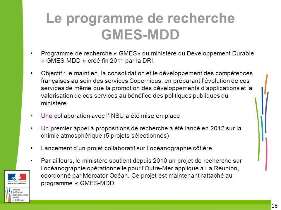 18 Le programme de recherche GMES-MDD Programme de recherche « GMES» du ministère du Développement Durable « GMES-MDD » créé fin 2011 par la DRI. Obje