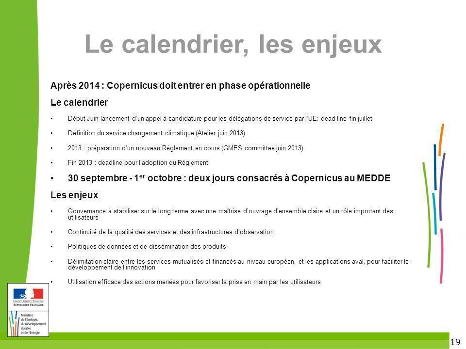 19 Le calendrier, les enjeux Après 2014 : Copernicus doit entrer en phase opérationnelle Le calendrier Début Juin lancement dun appel à candidature po