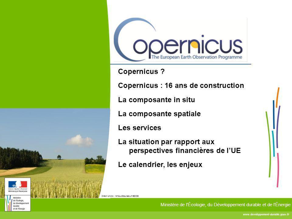 www.developpement-durable.gouv.fr Ministère de l'Écologie, du Développement durable et de lÉnergie Crédit photo : Arnaud Bouissou/MEDDE Copernicus ? C