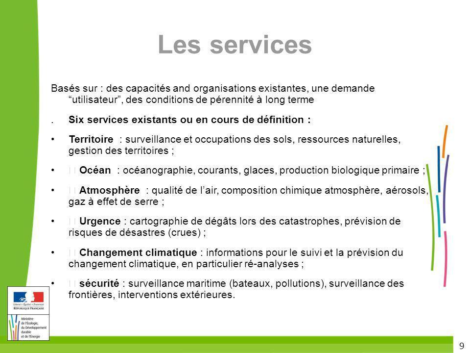 9 Les services Basés sur : des capacités and organisations existantes, une demande utilisateur, des conditions de pérennité à long terme.Six services