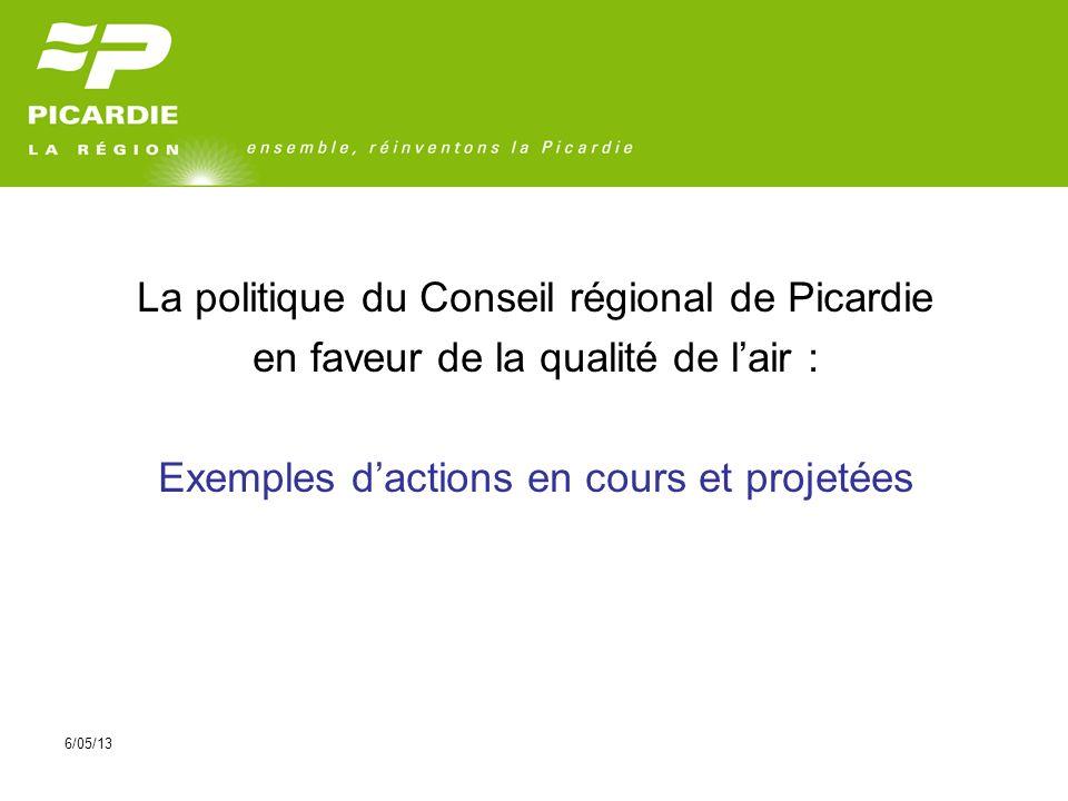 6/05/13 La politique du Conseil régional de Picardie en faveur de la qualité de lair : Exemples dactions en cours et projetées