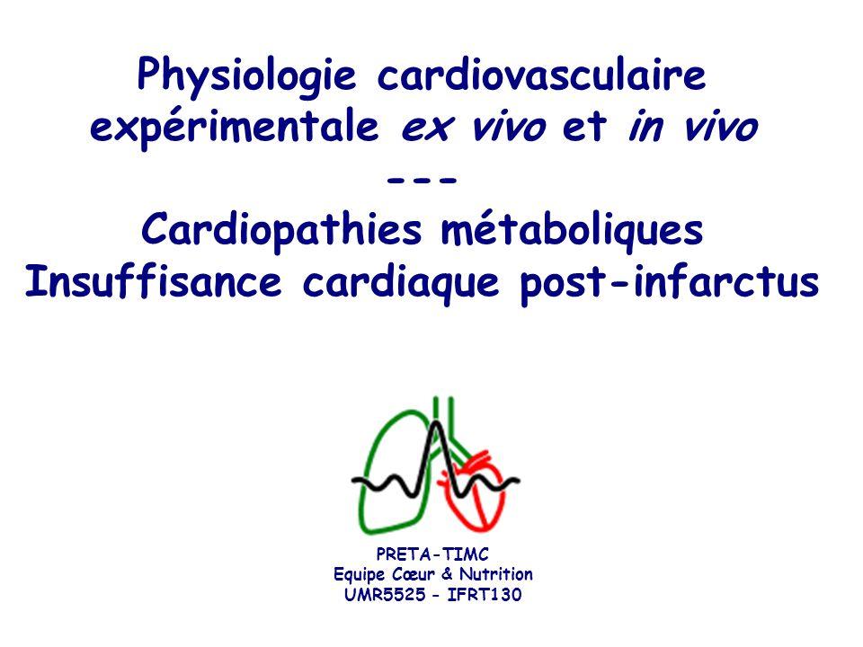 Physiologie cardiovasculaire expérimentale ex vivo et in vivo --- Cardiopathies métaboliques Insuffisance cardiaque post-infarctus PRETA-TIMC Equipe C