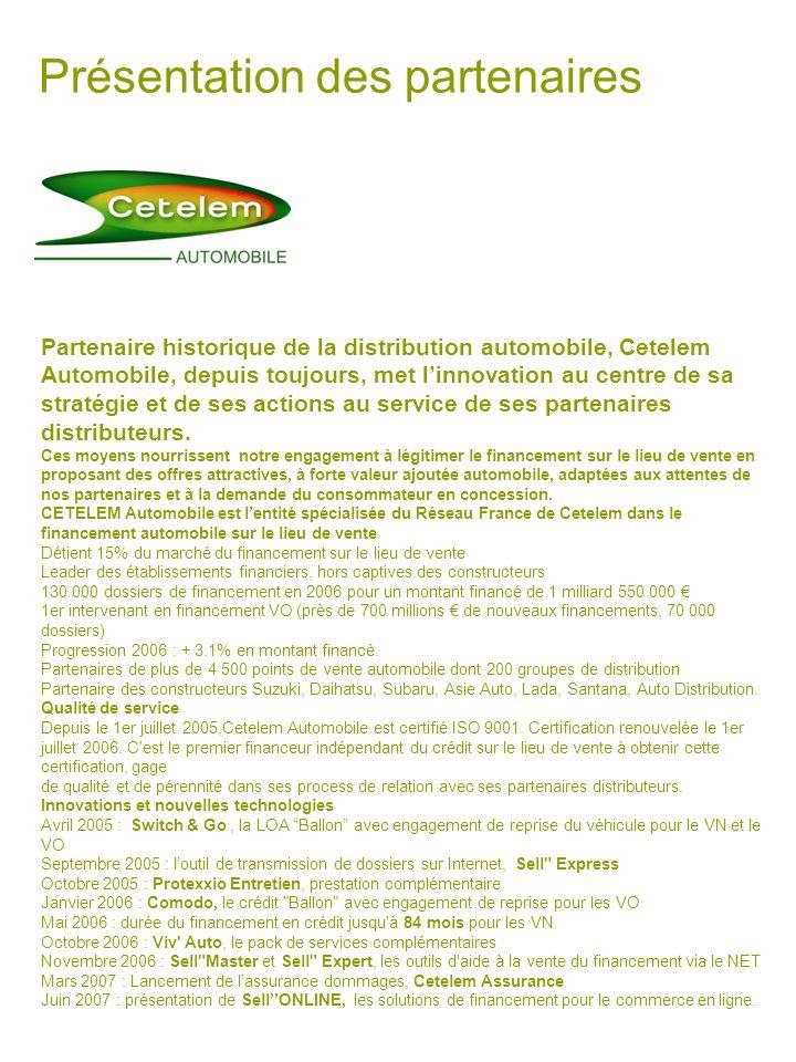 Présentation des partenaires Partenaire historique de la distribution automobile, Cetelem Automobile, depuis toujours, met linnovation au centre de sa