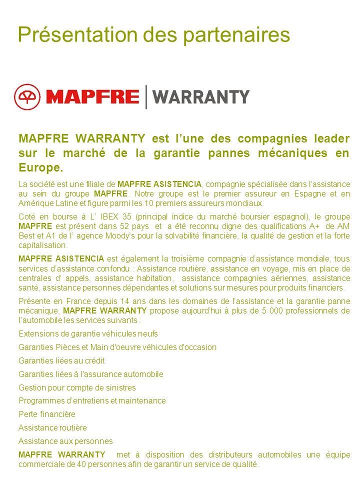 Présentation des partenaires MAPFRE WARRANTY est lune des compagnies leader sur le marché de la garantie pannes mécaniques en Europe. La société est u