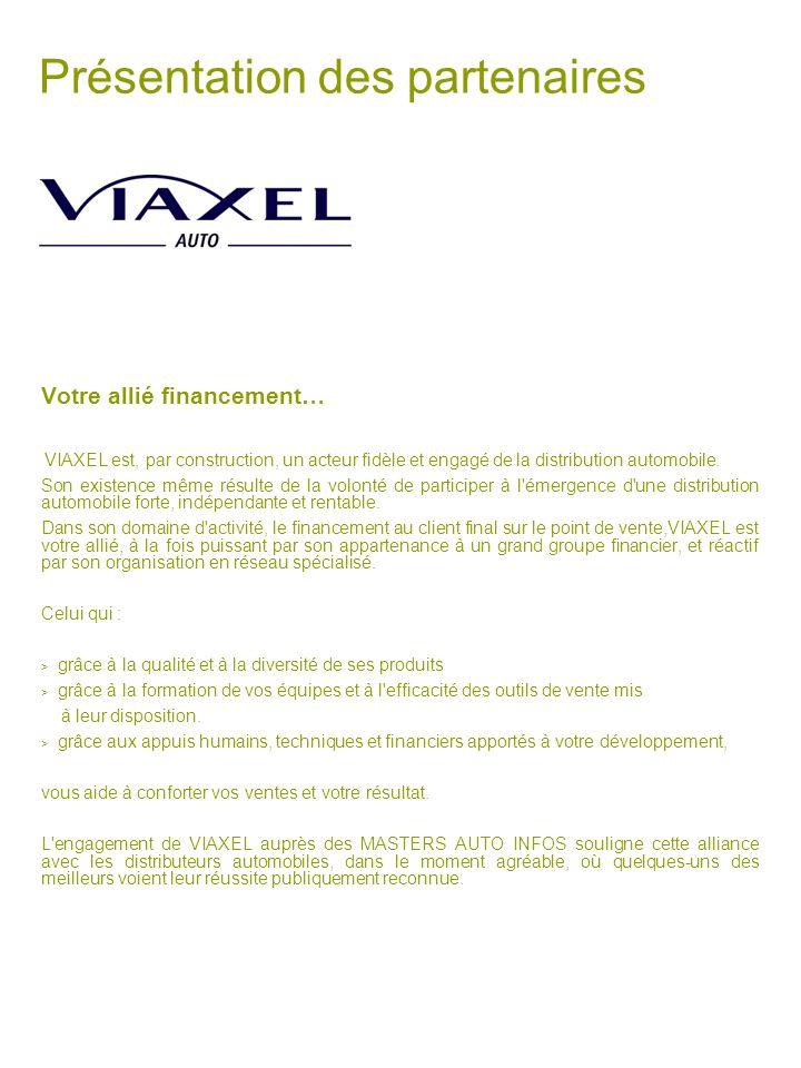 Présentation des partenaires Votre allié financement… VIAXEL est, par construction, un acteur fidèle et engagé de la distribution automobile. Son exis