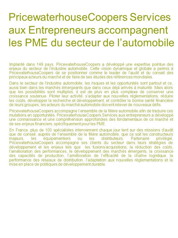 PricewaterhouseCoopers Services aux Entrepreneurs accompagnent les PME du secteur de lautomobile Implanté dans 149 pays, PricewaterhouseCoopers a déve