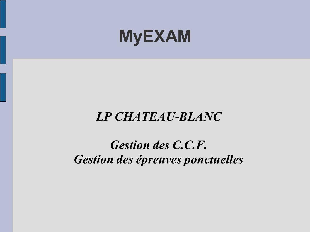 MyEXAM LP CHATEAU-BLANC Gestion des C.C.F. Gestion des épreuves ponctuelles