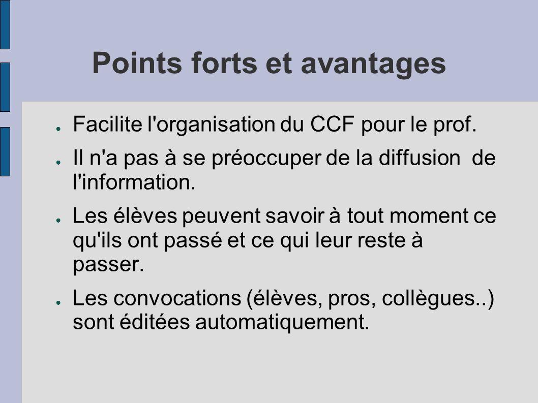 Points forts et avantages Facilite l'organisation du CCF pour le prof. Il n'a pas à se préoccuper de la diffusion de l'information. Les élèves peuvent