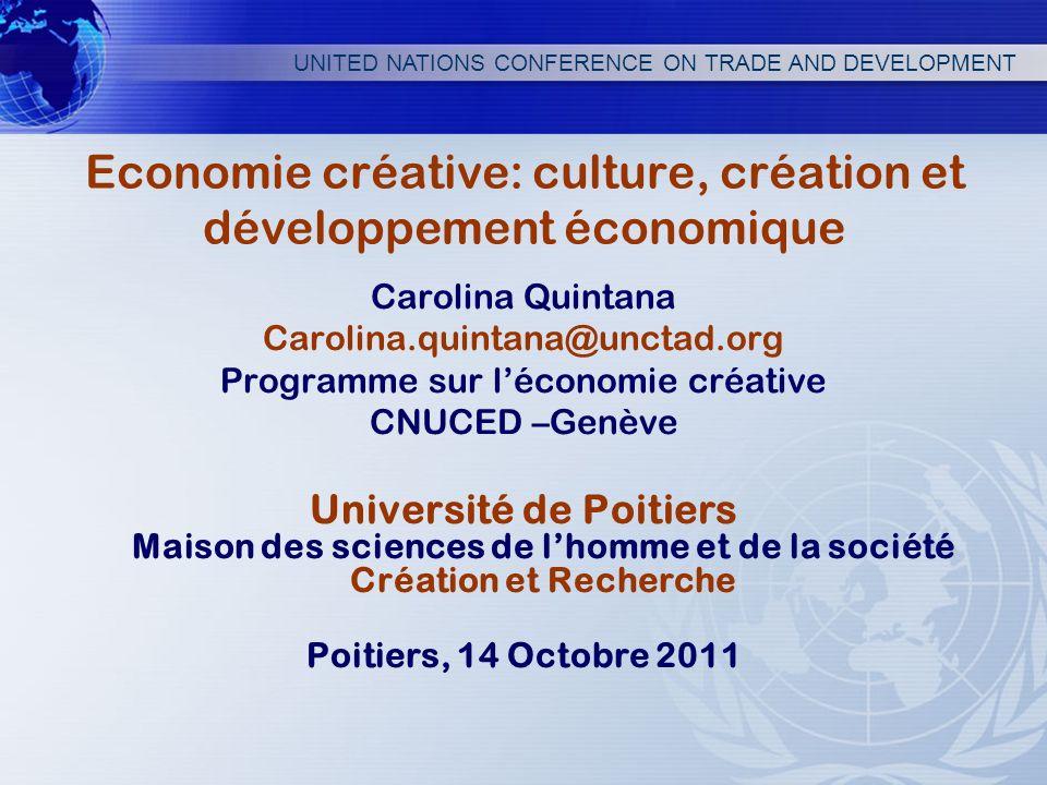 UNITED NATIONS CONFERENCE ON TRADE AND DEVELOPMENT Economie créative: culture, création et développement économique Carolina Quintana Carolina.quintan