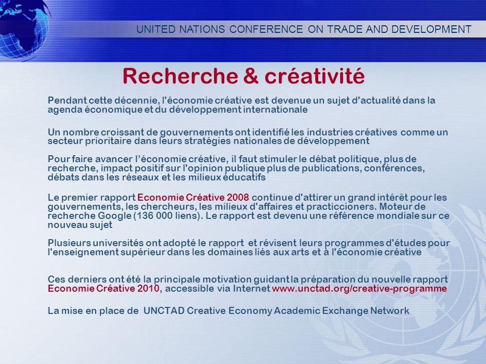 UNITED NATIONS CONFERENCE ON TRADE AND DEVELOPMENT Recherche & créativité Pendant cette décennie, l'économie créative est devenue un sujet d'actualité