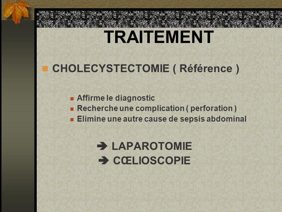 TRAITEMENT CHOLECYSTECTOMIE ( Référence ) Affirme le diagnostic Recherche une complication ( perforation ) Elimine une autre cause de sepsis abdominal