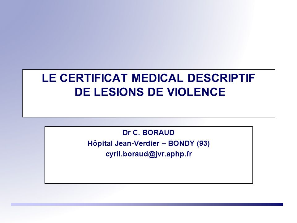 LE CERTIFICAT MEDICAL DESCRIPTIF DE LESIONS DE VIOLENCE Dr C.