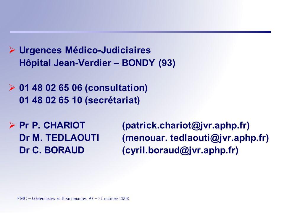 FMC – Généralistes et Toxicomanies 93 – 21 octobre 2008 Urgences Médico-Judiciaires Hôpital Jean-Verdier – BONDY (93) 01 48 02 65 06 (consultation) 01 48 02 65 10 (secrétariat) Pr P.