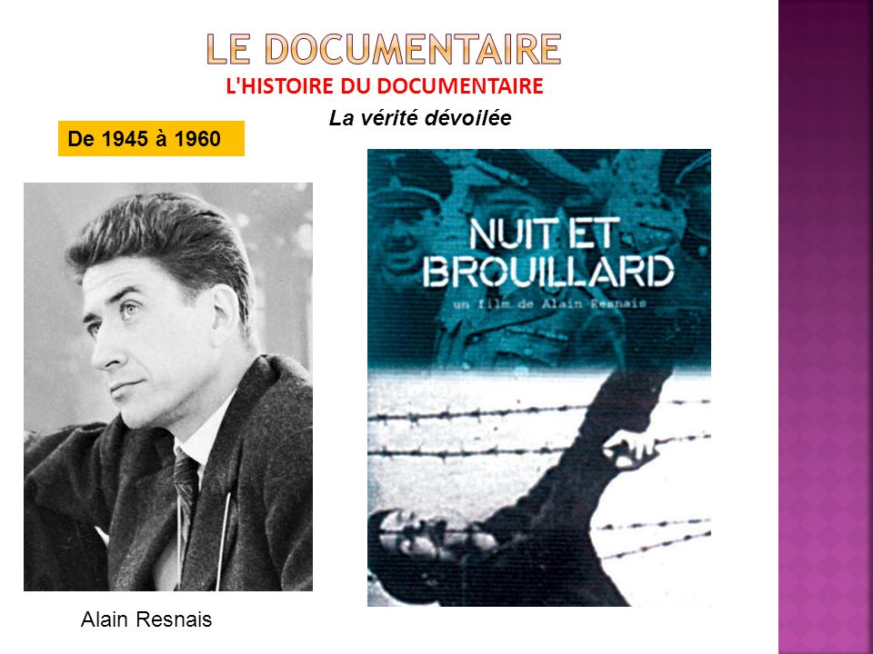 L HISTOIRE DU DOCUMENTAIRE De 1945 à 1960 La vérité dévoilée Alain Resnais