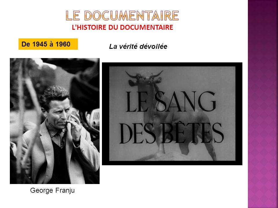 L HISTOIRE DU DOCUMENTAIRE De 1945 à 1960 La vérité dévoilée George Franju