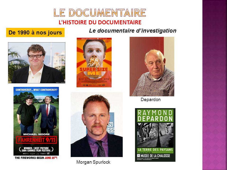 L HISTOIRE DU DOCUMENTAIRE De 1990 à nos jours Le documentaire dinvestigation Morgan Spurlock Depardon