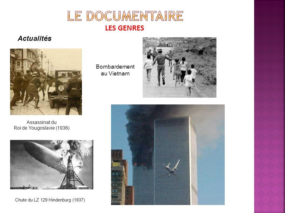 LES GENRES Actualités Assassinat du Roi de Yougoslavie (1936) Chute du LZ 129 Hindenburg (1937) Bombardement au Vietnam