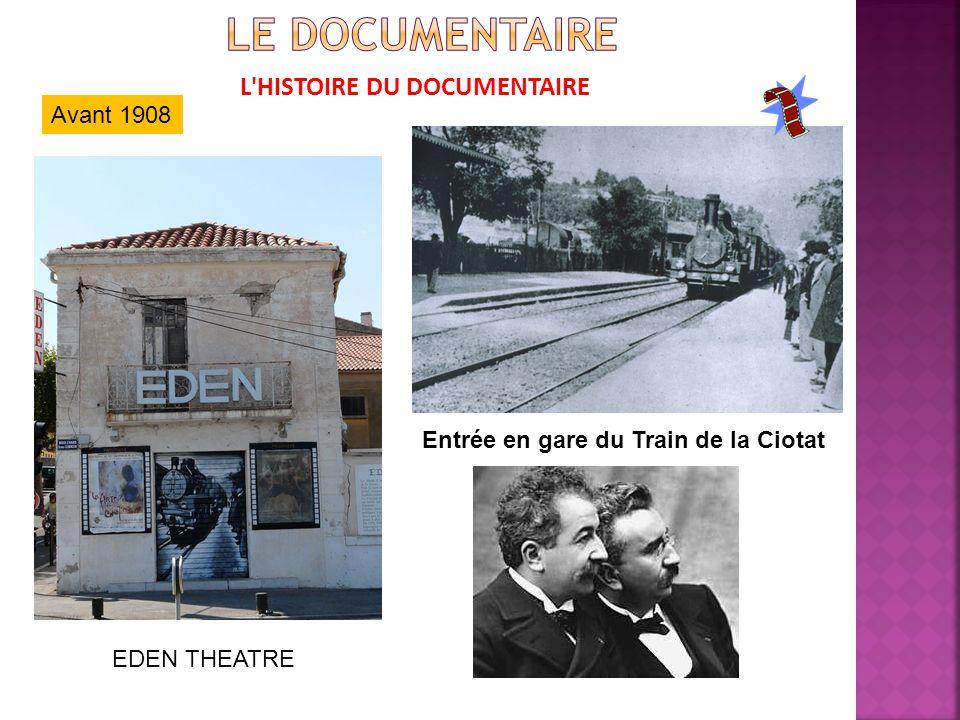 L HISTOIRE DU DOCUMENTAIRE Avant 1908 Entrée en gare du Train de la Ciotat EDEN THEATRE