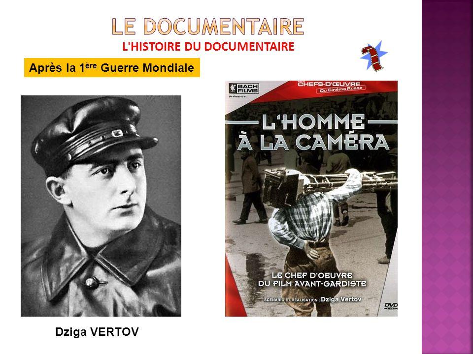 L HISTOIRE DU DOCUMENTAIRE Après la 1 ère Guerre Mondiale Dziga VERTOV