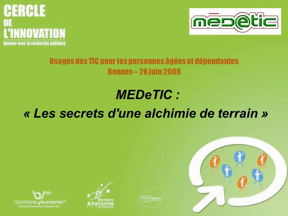 MEDeTIC : « Les secrets d'une alchimie de terrain » Usages des TIC pour les personnes âgées et dépendantes Rennes – 26 juin 2008