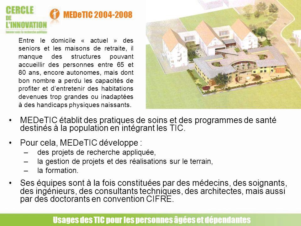MEDeTIC 2004-2008 Usages des TIC pour les personnes âgées et dépendantes MEDeTIC établit des pratiques de soins et des programmes de santé destinés à