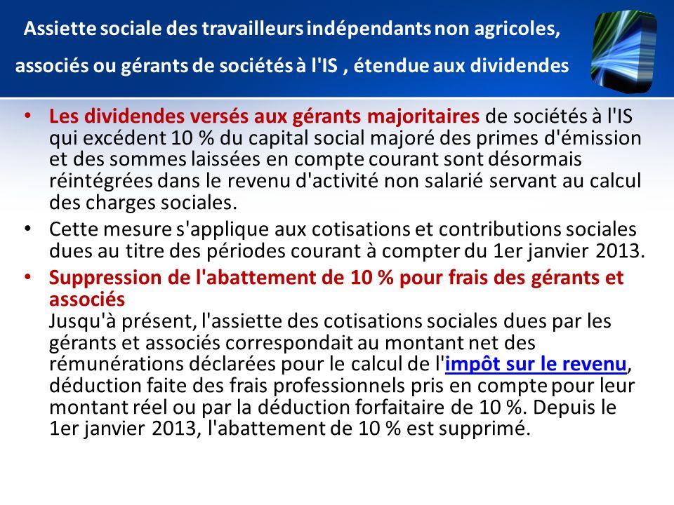 Assiette sociale des travailleurs indépendants non agricoles, associés ou gérants de sociétés à l'IS, étendue aux dividendes Les dividendes versés aux