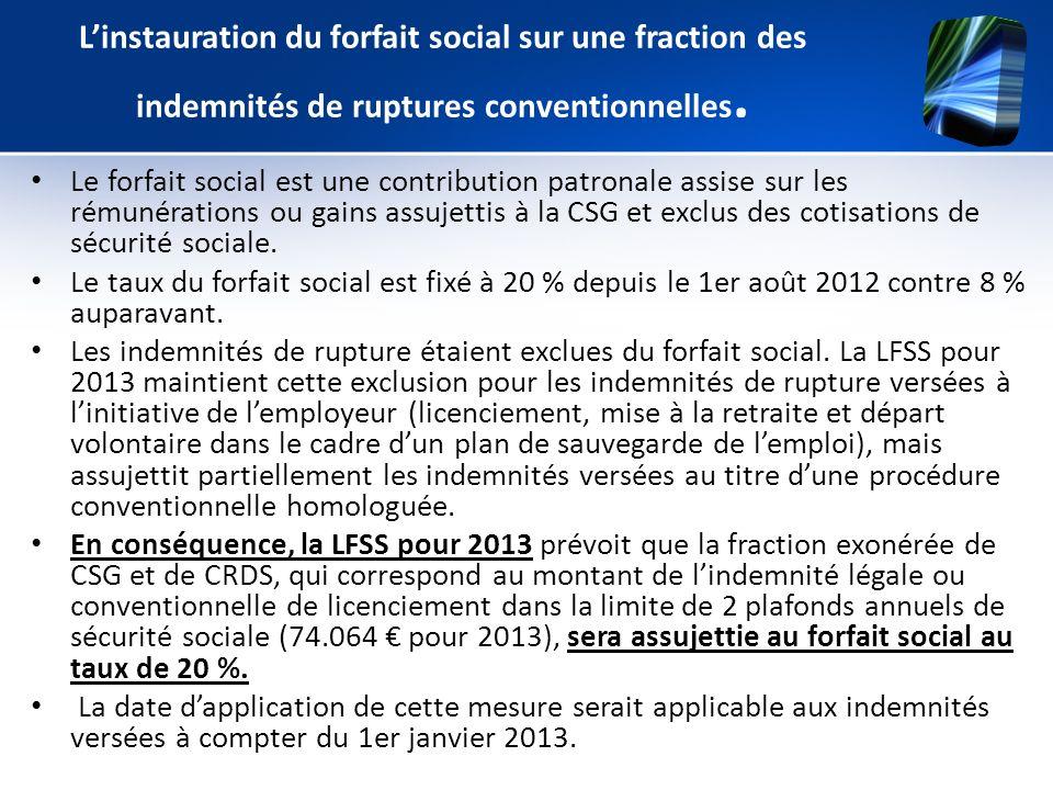 Linstauration du forfait social sur une fraction des indemnités de ruptures conventionnelles. Le forfait social est une contribution patronale assise