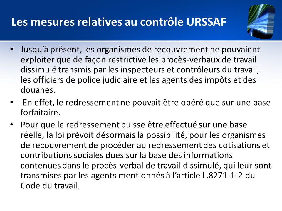 Les mesures relatives au contrôle URSSAF Jusquà présent, les organismes de recouvrement ne pouvaient exploiter que de façon restrictive les procès-ver