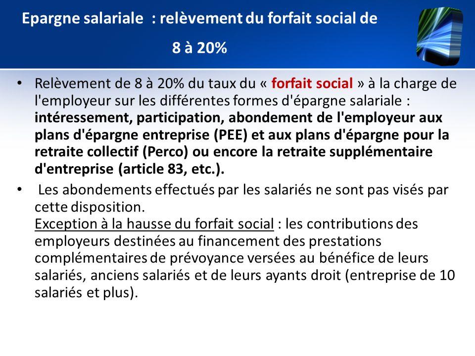 Epargne salariale : relèvement du forfait social de 8 à 20% Relèvement de 8 à 20% du taux du « forfait social » à la charge de l'employeur sur les dif