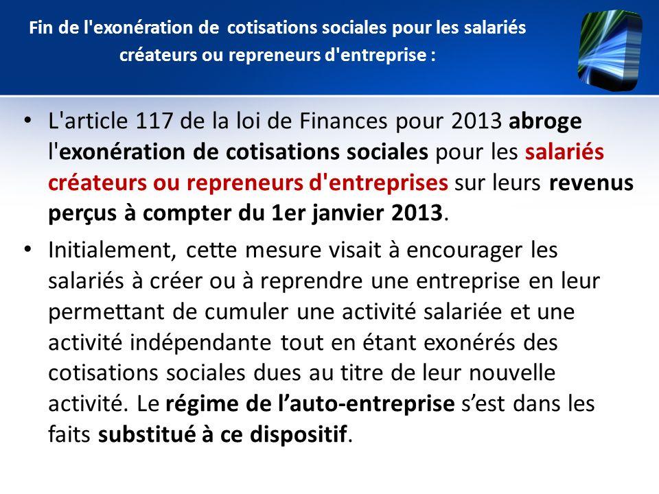Fin de l'exonération de cotisations sociales pour les salariés créateurs ou repreneurs d'entreprise : L'article 117 de la loi de Finances pour 2013 ab