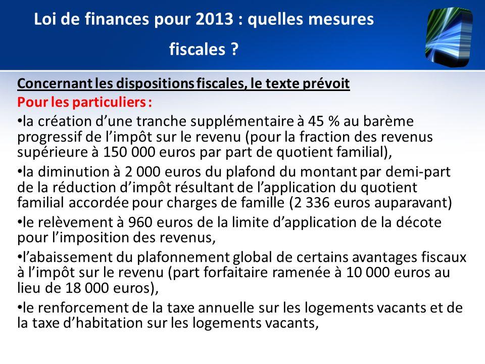Loi de finances pour 2013 : quelles mesures fiscales ? Concernant les dispositions fiscales, le texte prévoit Pour les particuliers : la création dune