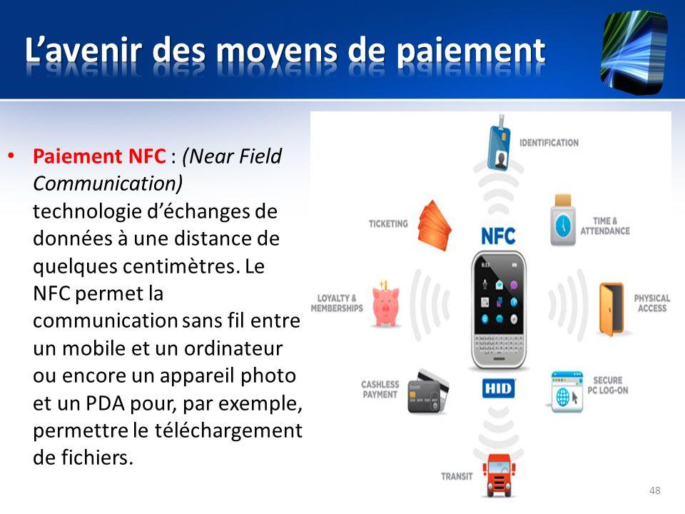 Paiement NFC : (Near Field Communication) technologie déchanges de données à une distance de quelques centimètres. Le NFC permet la communication sans