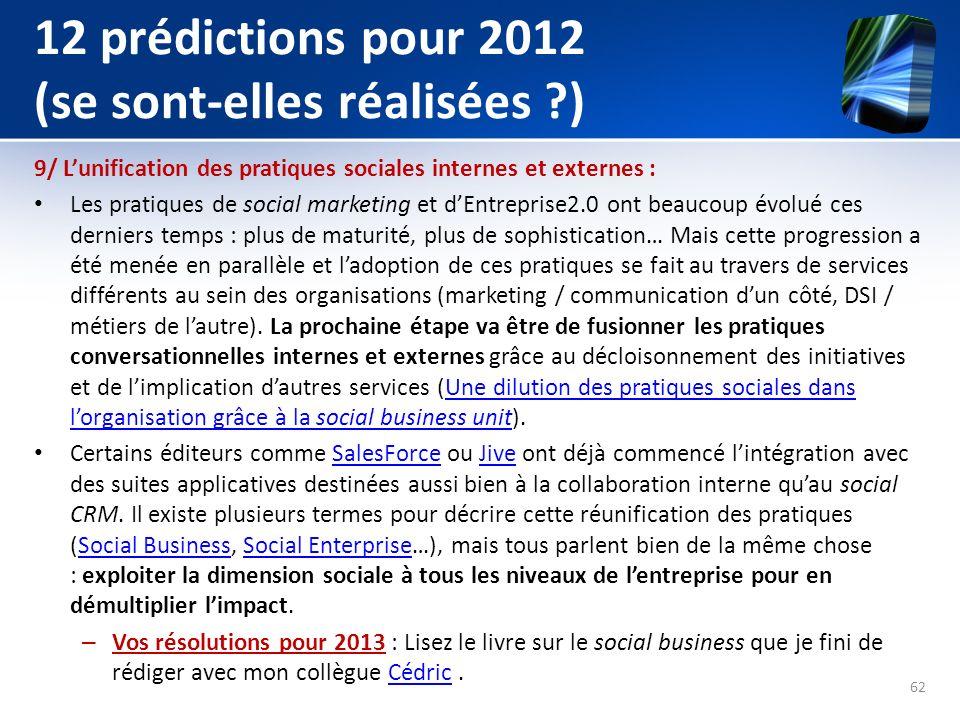 12 prédictions pour 2012 (se sont-elles réalisées ?) 9/ Lunification des pratiques sociales internes et externes : Les pratiques de social marketing e