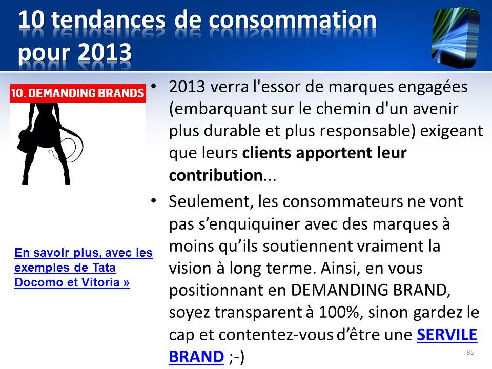 2013 verra l'essor de marques engagées (embarquant sur le chemin d'un avenir plus durable et plus responsable) exigeant que leurs clients apportent le