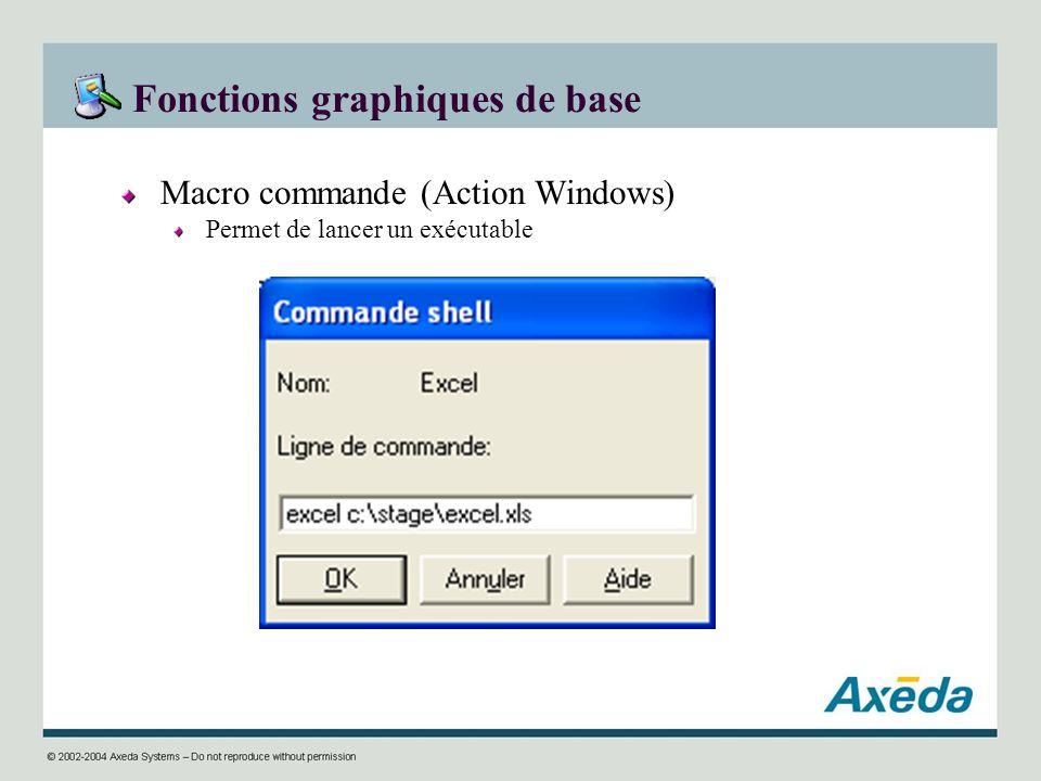 Fonctions graphiques de base Macro commande (Action Windows) Permet de lancer un exécutable