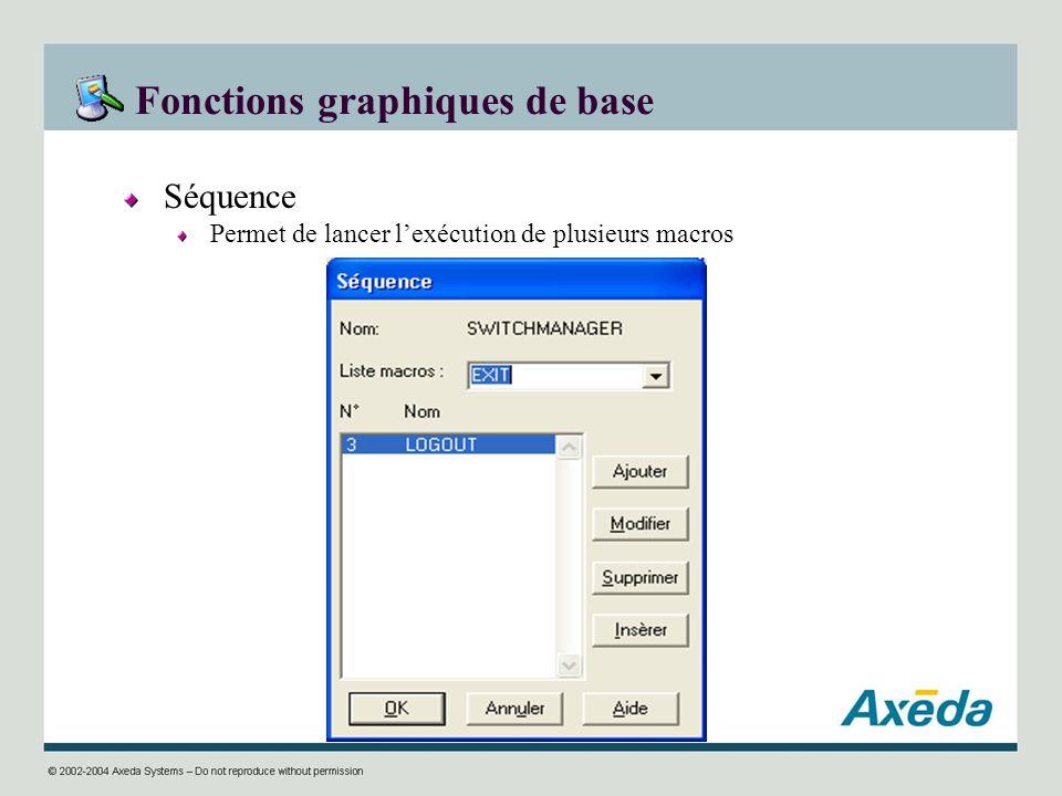 Fonctions graphiques de base Séquence Permet de lancer lexécution de plusieurs macros