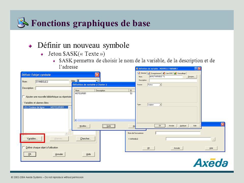 Fonctions graphiques de base Définir un nouveau symbole Jeton $ASK(« Texte ») $ASK permettra de choisir le nom de la variable, de la description et de