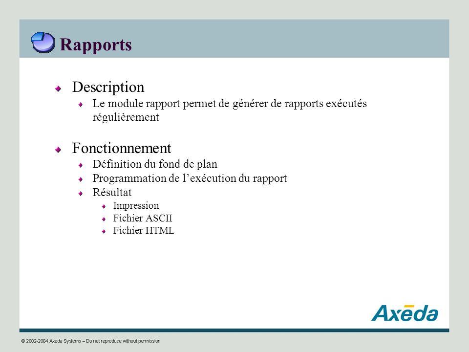 Rapports Description Le module rapport permet de générer de rapports exécutés régulièrement Fonctionnement Définition du fond de plan Programmation de