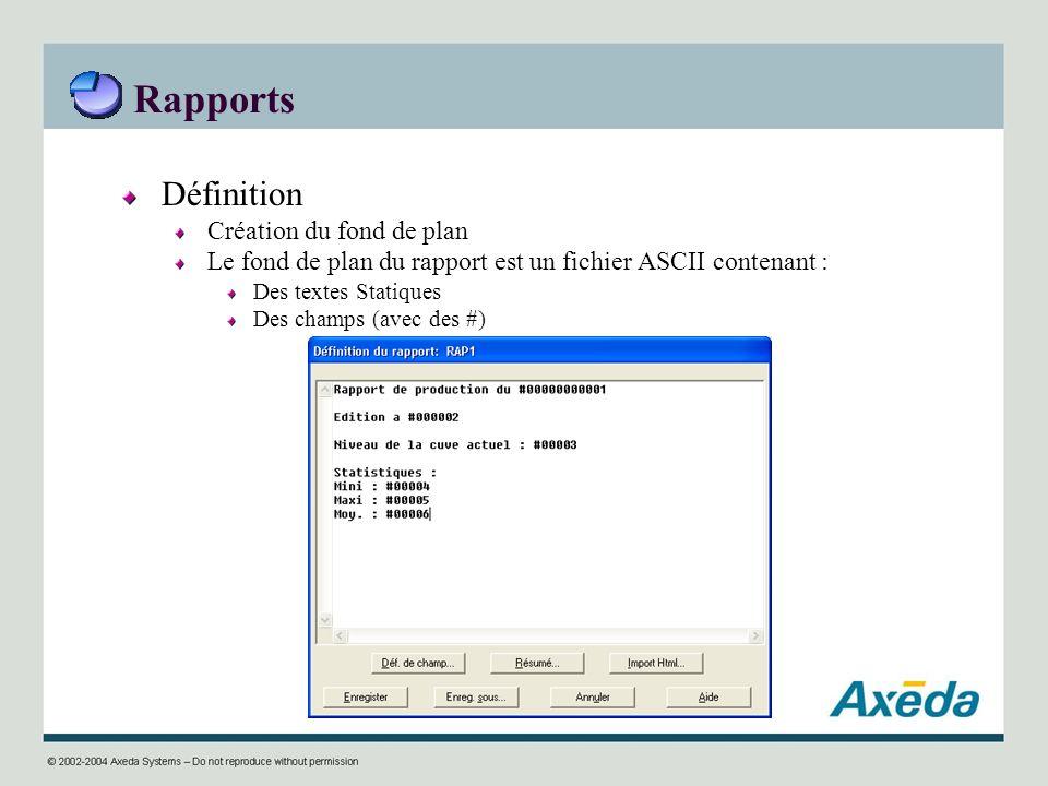 Rapports Définition Création du fond de plan Le fond de plan du rapport est un fichier ASCII contenant : Des textes Statiques Des champs (avec des #)