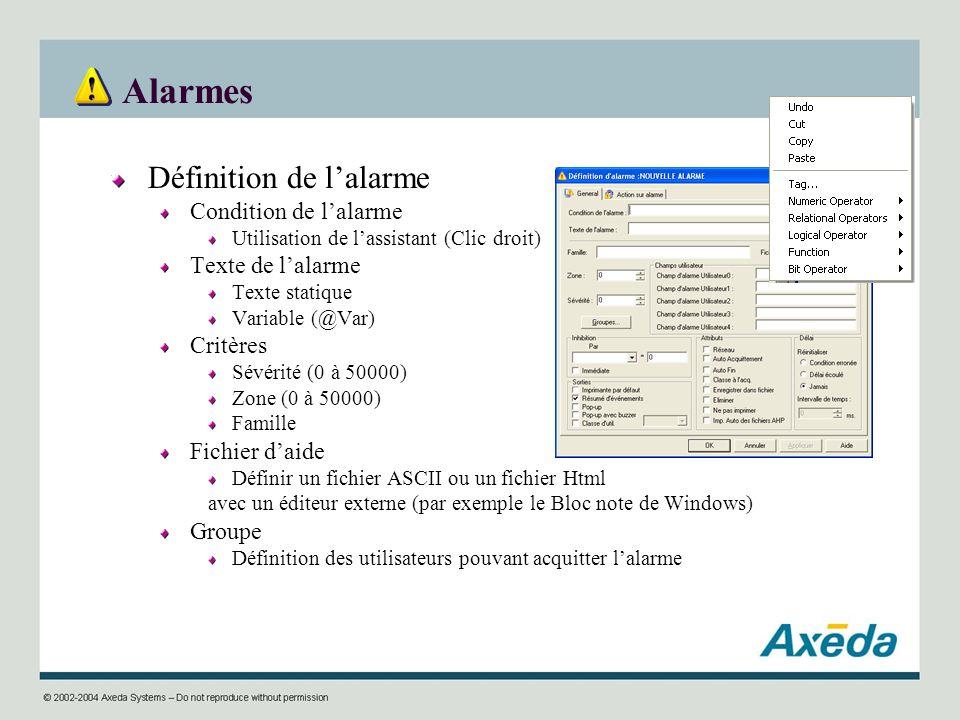 Alarmes Définition de lalarme Condition de lalarme Utilisation de lassistant (Clic droit) Texte de lalarme Texte statique Variable (@Var) Critères Sév