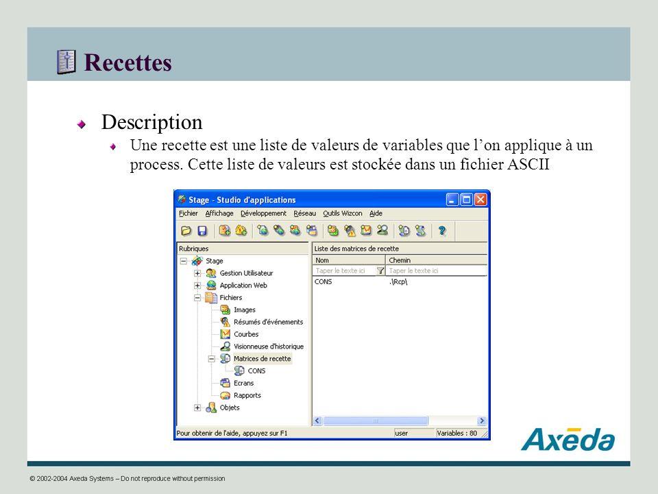 Recettes Description Une recette est une liste de valeurs de variables que lon applique à un process. Cette liste de valeurs est stockée dans un fichi